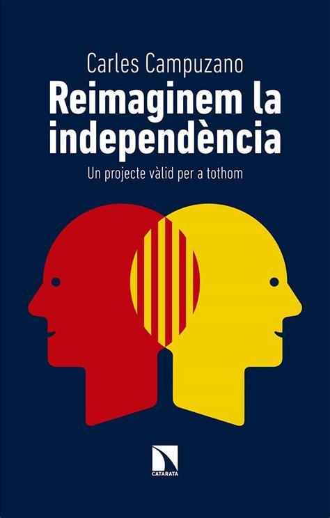 Reimaginem La Independencia Un Projecte Valid Per A Tothom Mayor Book 721 Catalan Edition