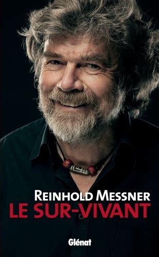 Reinhold Messner Le Sur Vivant