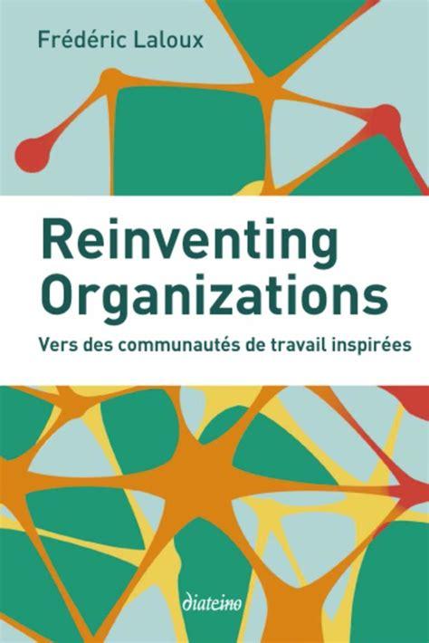 Reinventing Organizations Vers Des Communautes De Travail Inspirees