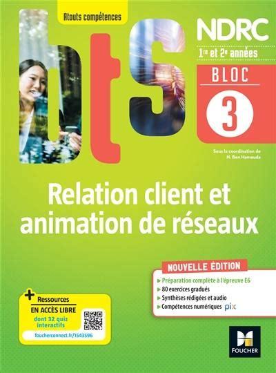 Relation Client Et Animation Des Reseaux Bts Ndrc 1e Et 2e Annees Dut Commercial Licences Pro Bloc D Activites 3