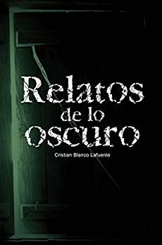 Relatos De Lo Oscuro Nueva Edicion Revisada Spanish Edition