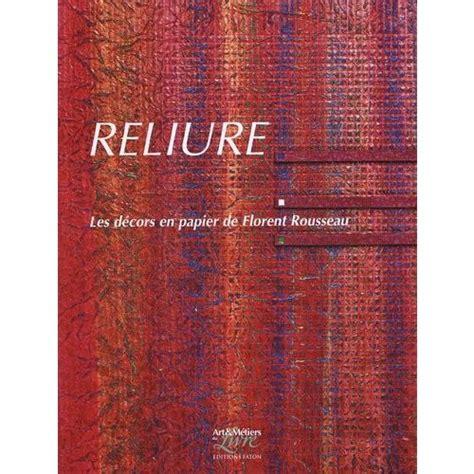 Reliure Les Decors En Papier De Florent Rousseau