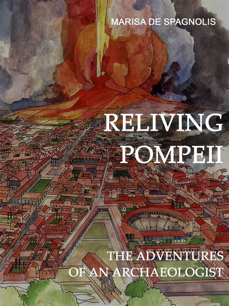 Reliving Pompeii The Adventures Of An Archaeologist
