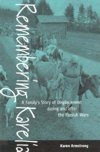 Remembering Karelia: A Family's Story of Displacement During and After the Finnish Wars (Armstrong, Karen)
