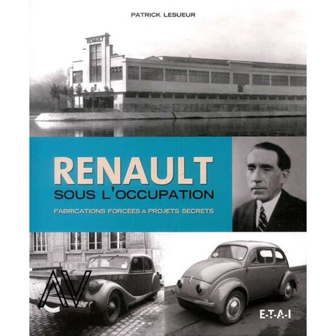 Renault Sous L Occupation Fabrications Forcees And Projets Secrets