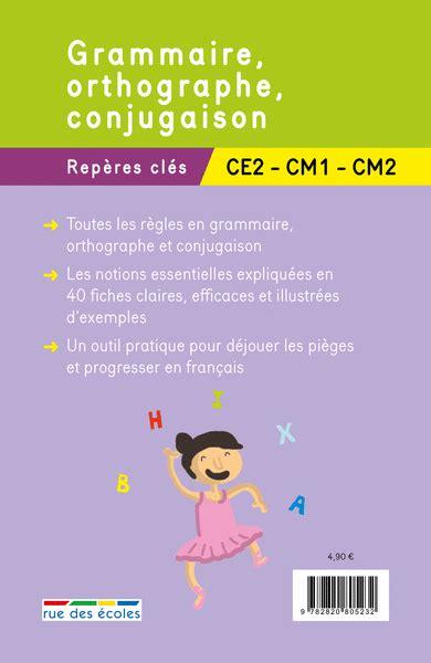 Reperes Cles Primaire Grammaire Orthographe Conjugaison Ce2 Cm1 Cm2
