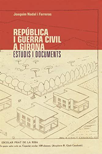 Republica I Guerra Civil A Girona Estudis I Documents Catalan Edition