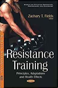 Resistance Training Principles Adaptations And Health Effects Sports And Athletics Preparation Performance And Psychology