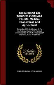 Resources Of The Southern Fields And Forests Medical Economical And Agricultural By Francis Peyre Porcher 2015 10 07