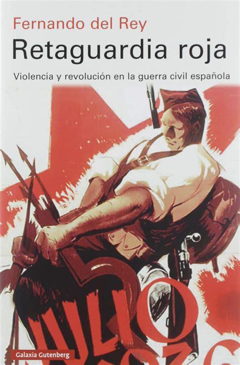 Retaguardia Roja Violencia Y Revolucion En La Guerra Civil Espanola Ensayo