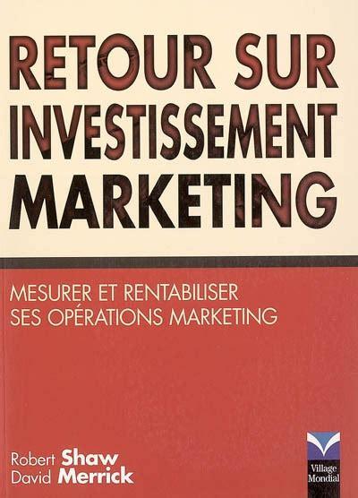 Retour Sur Investissement Marketing Mesurer Et Rentabiliser Ses Operations Marketing