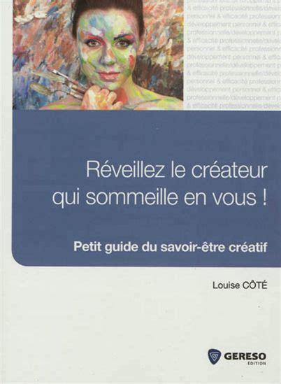 Reveillez Le Createur Qui Sommeille En Vous Petit Guide Du Savoir Etre Creatif