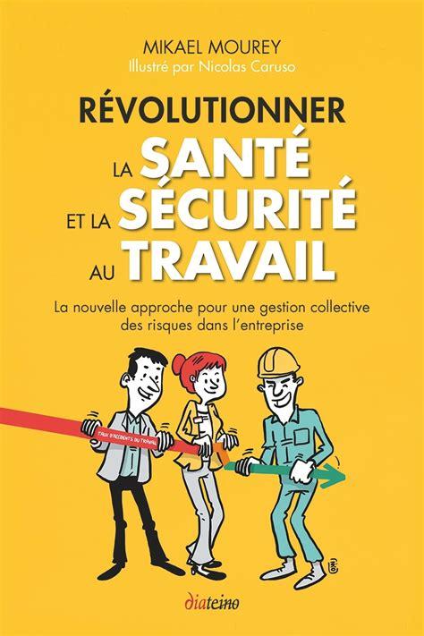 Revolutionner La Sante Et La Securite Au Travail La Nouvelle Approche Pour Une Gestion Collective Des Risques Dans L Entreprise
