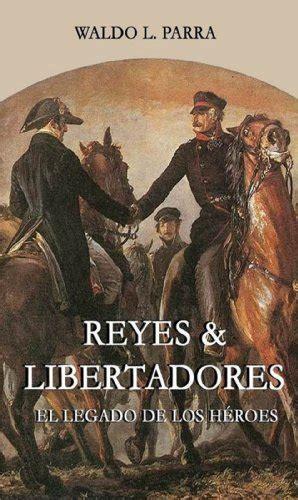 Reyes & Libertadores - El Legado de los Héroes