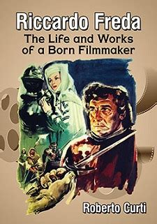 Riccardo Freda The Life And Works Of A Born Filmmaker