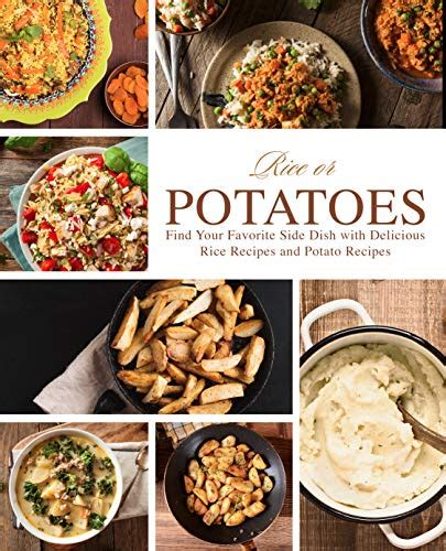 Rice Or Potatoes Find Your Favorite Side Dish With Delicious Rice Recipes And Potato Recipes English Edition