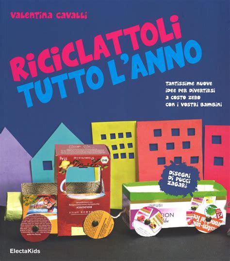 Riciclattoli Tutto L Anno Ediz Illustrata Electa Kids