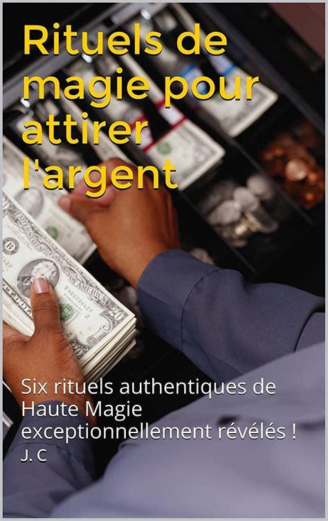 Rituels De Magie Pour Attirer L Argent Six Rituels Authentiques De Haute Magie Exceptionnellement Reveles