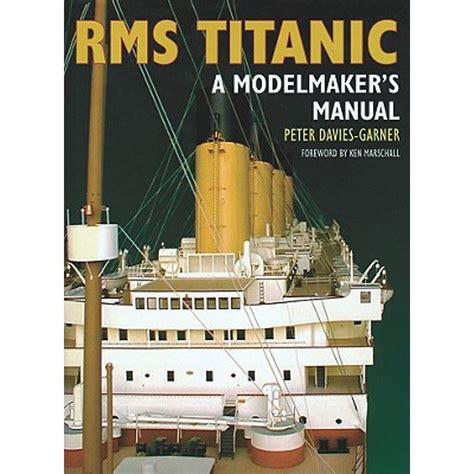 Rms Titanic A Modelmaker S Manual