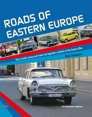 Roads Of Eastern Europe Cars Trucks Buses And Trains The Legendary Vehicles Of The Eastern Bloc