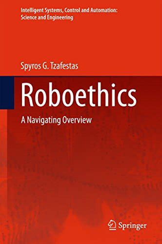 Roboethics A Navigating Overview Intelligent Systems Control And Automation Science And Engineering