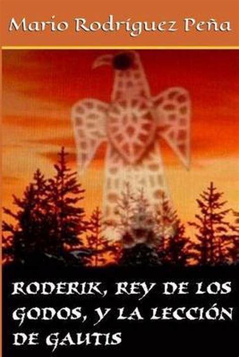 Roderik Rey De Los Godos Y La Leccion De Gautis