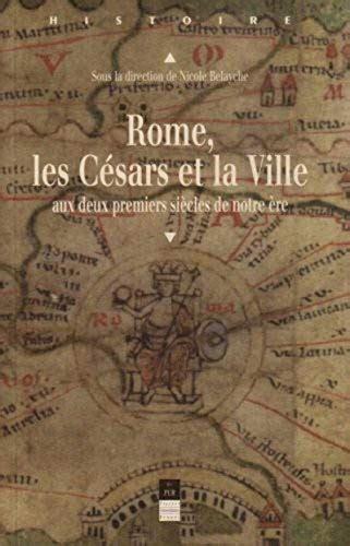 Rome Les Cesars Et La Ville Aux Deux Premiers Siecles De Notre Ere