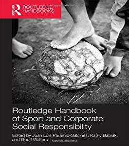 Routledge Handbook Of Sport And Corporate Social Responsibility Foundations Of Sport Management