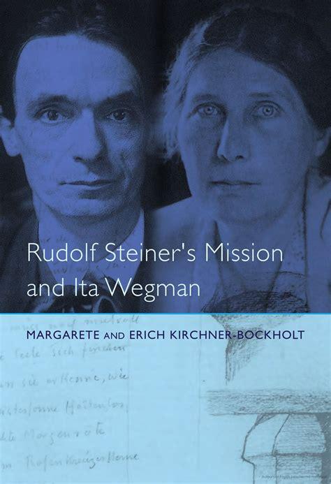 Rudolf Steiner's Mission and Ita Wegman
