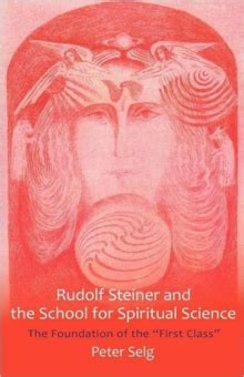Rudolf Steiner and the School for Spiritual Science: The Foundation of the First Class