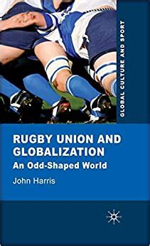 Rugby Union And Globalization An Odd Shaped World Global Culture And Sport Series