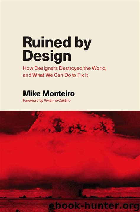 Ruined By Design How Designers Destroyed The World And What We Can Do To Fix It