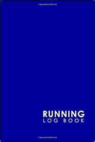 Running Log Book Best Running Log Runners Training Diary Running Logbook Track Distance Time Speed Weather Calories And Heart Rate Volume 21 Running Log Books