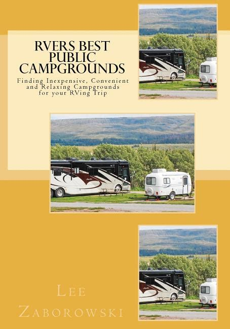Rvers Best Public Campgrounds: Finding Inexpensive, Convenient and Relaxing Campgrounds for Your RVing Trip