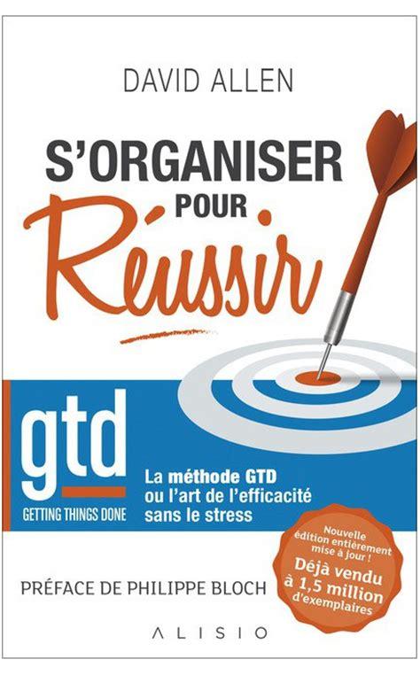 S Organiser Pour Reussir La Methode Gtd Ou L Art De L Efficacite Sans Le Stress