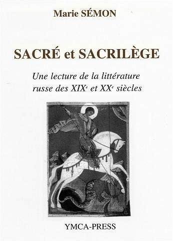 Sacre Et Sacrilege Une Lecture De La Litterature Russe Des Xix Et Xx Siecles