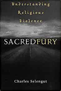 Sacred Fury Perspectives On Re Understanding Religious Violence