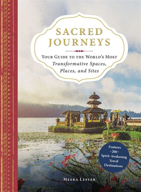 Sacred Journeys Your Guide To The World S Most Transformative Spaces Places And Sites English Edition