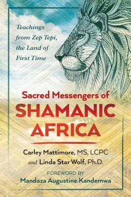 Sacred Messengers of Shamanic Africa: Teachings from Zep Tepi, the Land of First Time