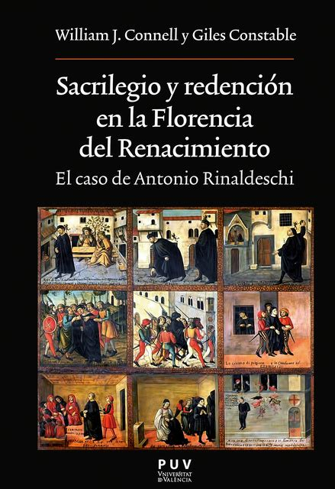 Sacrilegio Y Redencion En La Florencia Del Renacimiento El Caso De Antonio Rinaldeschi 232 Oberta