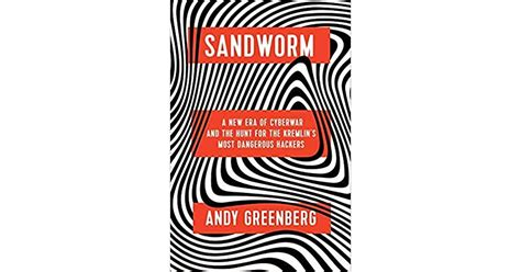 Sandworm A New Era Of Cyberwar And The Hunt For The Kremlin S Most Dangerous Hackers