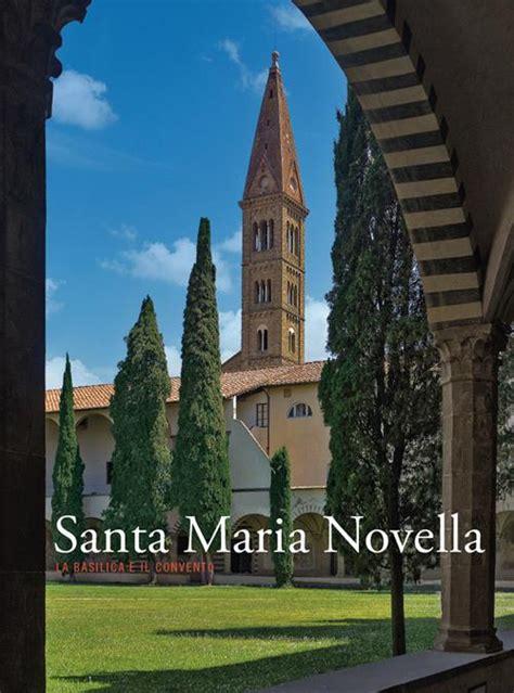 Santa Maria Novella La Basilica E Il Convento Ediz Illustrata 3