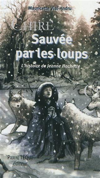 Sauvee Par Les Loups L Histoire De Jeanne Hachette