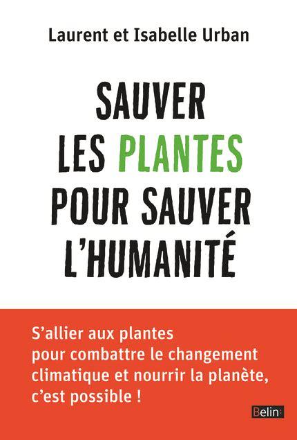 Sauver Les Plantes Pour Sauver L Humanite Belin Sciences
