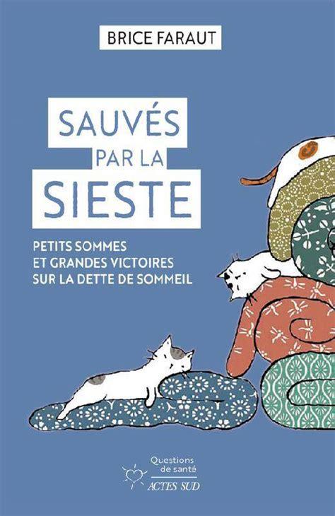 Sauves Par La Sieste Petits Sommes Et Grandes Victoires Sur La Dette De Sommeil
