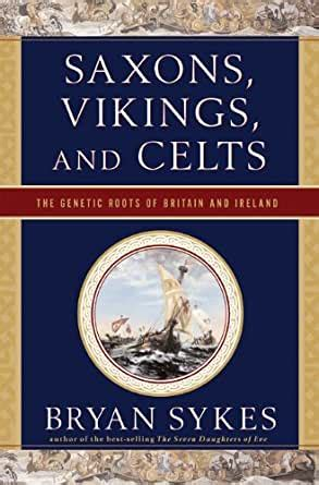 Saxons Vikings And Celts The Genetic Roots Of Britain And Ireland English Edition