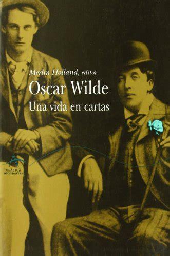 Scar Wilde Una Vida Cartas Clasica Biografias