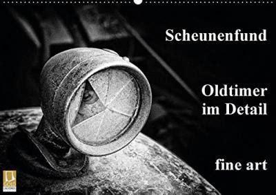 Scheunenfund Oldtimer Im Detail Fine Art Wandkalender 2016 Din A2 Quer Oldtimer Als Scheunenfund Im Detail U A Ein Alvis Monatskalender 14 Seiten