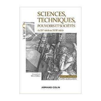 Sciences Techniques Pouvoirs Et Societes Du Xve Siecle Au Xviiie Siecle Capes Agregation Histoire Geographie