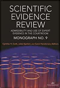 Scientific Evidence Review Admissibility And Use Of Expert Evidence In The Courtroom Monograph